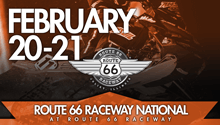 February 20-21 Route 66 Raceway National at Route 66 Raceway - Chicago, IL